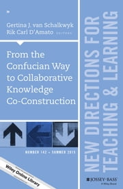 From the Confucian Way to Collaborative Knowledge Co-Construction - New Directions for Teaching and Learning, Number 142 ebook by Gertina J. van Schalkwyk,Rik Carl D'Amato