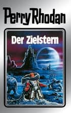 "Perry Rhodan 13: Der Zielstern (Silberband) - Erster Band des Zyklus ""Die Posbis"" ebook by William Voltz, Johnny Bruck, Kurt Brand,..."