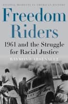 Freedom Riders:1961 and the Struggle for Racial Justice ebook by Raymond Arsenault