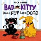 Bad Kitty Does Not Like Dogs ebook by Nick Bruel