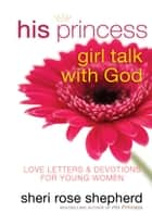 His Princess Girl Talk with God ebook by Sheri Rose Shepherd