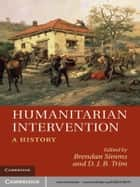 Humanitarian Intervention - A History ebook by Brendan Simms, D. J. B. Trim