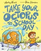 Take Your Octopus to School Day ebook by Audrey Vernick, Diana Schoenbrun