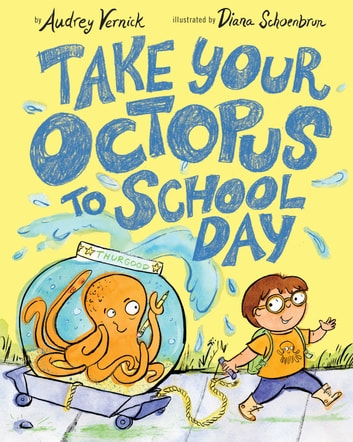 Take Your Octopus to School Day eBook by Audrey Vernick