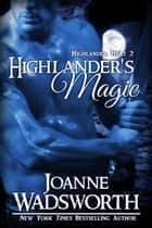 Highlander's Magic - Highlander Heat, #2 ebook by Joanne Wadsworth