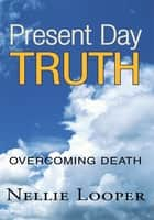 Present Day Truth ebook by Nellie Looper