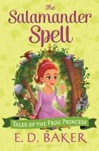 The Salamander Spell eBook by E.D. Baker