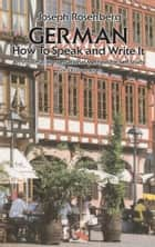 German - How to Speak and Write It ebook by Joseph Rosenberg