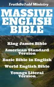 Massive English Bible - King James Bible - American Standard Version - Basic Bible in English - World English Bible - Youngs Literal Bible ebook by TruthBeTold Ministry, Joern Andre Halseth, King James,...