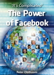 It's Complicated - The Power of Facebook ebook by Peter Olsthoorn