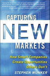 Capturing New Markets: How Smart Companies Create Opportunities Others Don't ebook by Wunker