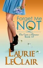 Forget Me Not (Once Upon A Romance, Book 14) ebook by Laurie LeClair