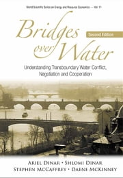 Bridges Over Water - Understanding Transboundary Water Conflict, Negotiation and Cooperation ebook by Ariel Dinar, Shlomi Dinar, Stephen McCaffrey;Daene McKinney