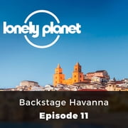 Lonely Planet: Backstage Havanna - Episode 11 audiobook by Christa Larwood