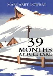 39 Months at Tule Lake ebook by Margeret Lowery