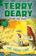 Stone Age Tales: The Great Cave ebook by Terry Deary