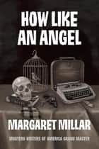 How Like an Angel ebook by Margaret Millar