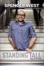 Standing Tall - My Journey ebook by Spencer West, Susan McClelland, Craig Kielburger,...