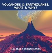 Volcanoes & Earthquakes, What & Why? : 2nd Grade Science Series - Second Grade Books ebook by Baby Professor