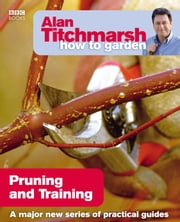 Alan Titchmarsh How to Garden: Pruning and Training ebook by Alan Titchmarsh