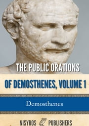 The Public Orations of Demosthenes, Volume 1 ebook by Demosthenes, Arthur Wallace Pickard
