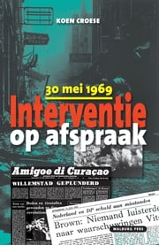 Interventie op afspraak - 30 mei 1969 ebook by Koen Croese