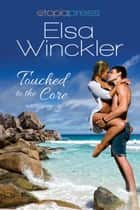 Touched to the Core ebook by Elsa Winckler
