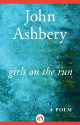 Girls on the Run - A Poem ebook by John Ashbery
