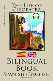 Learn Spanish - Audiobook - Bilingual Book (Spanish - English) The Life of Cleopatra ebook by Bilinguals
