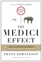 The Medici Effect, With a New Preface and Discussion Guide - What Elephants and Epidemics Can Teach Us About Innovation ebook by Frans Johansson, Teresa Amabile