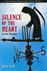 Silence Of The Heart - Cricket Suicides ebook by David Frith