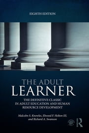 The Adult Learner - The definitive classic in adult education and human resource development ebook by Malcolm S. Knowles,Elwood F. Holton III,Richard A. Swanson