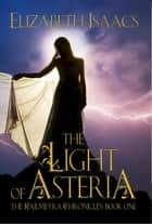 The Light of Asteria - Kailmeyra Series, #1 ebook by Elizabeth Isaacs