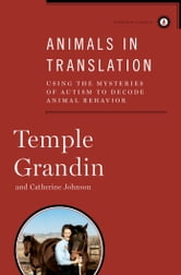 Animals in Translation - Using the Mysteries of Autism to Decode Animal Behavior ebook by Ph.D. Temple Grandin, Ph.D.,Ph.D. Catherine Johnson, Ph.D.