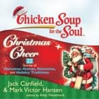Chicken Soup for the Soul: Christmas Cheer - 32 Stories of Christmas Humor, Memories, and Holiday Traditions audiobook by Jack Canfield, Mark Victor Hansen, Amy Newmark
