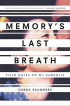 Memory's Last Breath - Field Notes on My Dementia ebook de Gerda Saunders