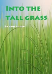 Into The Tall Grass ebook by Josh Hilden