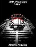 MMA Promoters Bible ebook by Jeremy Augusta