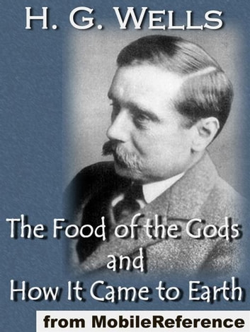 The Food Of The Gods And How It Came To Earth (Mobi Classics) ebook by H.G. Wells