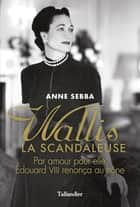 Wallis la scandaleuse ebook by Anne Sebba