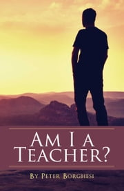 Am I a Teacher? ebook by Peter Borghesi