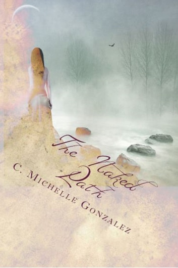 The Naked Path ebook by C. Michelle Gonzalez