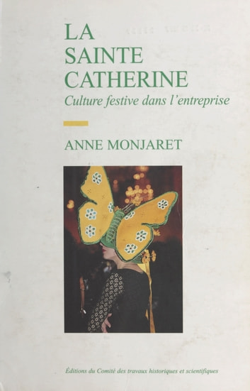 La Sainte-Catherine, culture festive dans l'entreprise ebook by Anne Monjaret,Martine Segalen