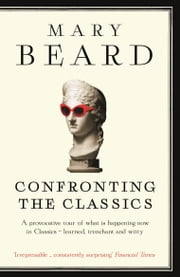 Confronting the Classics - Traditions, Adventures and Innovations ebook by Professor Mary Beard