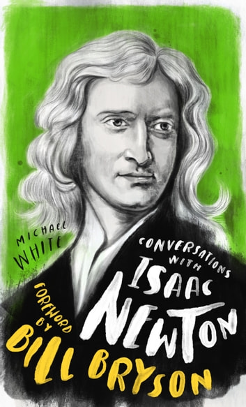 Conversations with Isaac Newton - A Fictional Dialogue Based on Biographical Facts ebook by Michael White