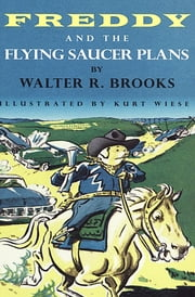 Freddy and the Flying Saucer Plans ebook by Walter R. Brooks, Kurt Wiese