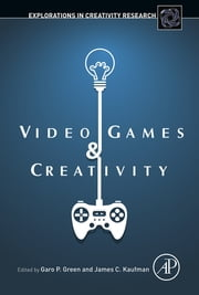 Video Games and Creativity ebook by Garo Green,James C. Kaufman