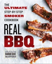 Real BBQ: The Ultimate Step-by-Step Smoker Cookbook ebook by Rockridge Press