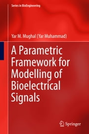 A Parametric Framework for Modelling of Bioelectrical Signals ebook by Yar Muhammad Mughal