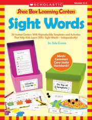Shoe Box Learning Centers: Sight Words: 30 Instant Centers With Reproducible Templates and Activities That Help Kids Learn 200+ Sight Words-Independen ebook by Goren, Ada